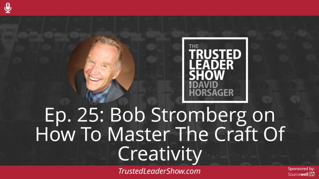 Ep. 25: Bob Stromberg on How To Master The Craft Of Creativity