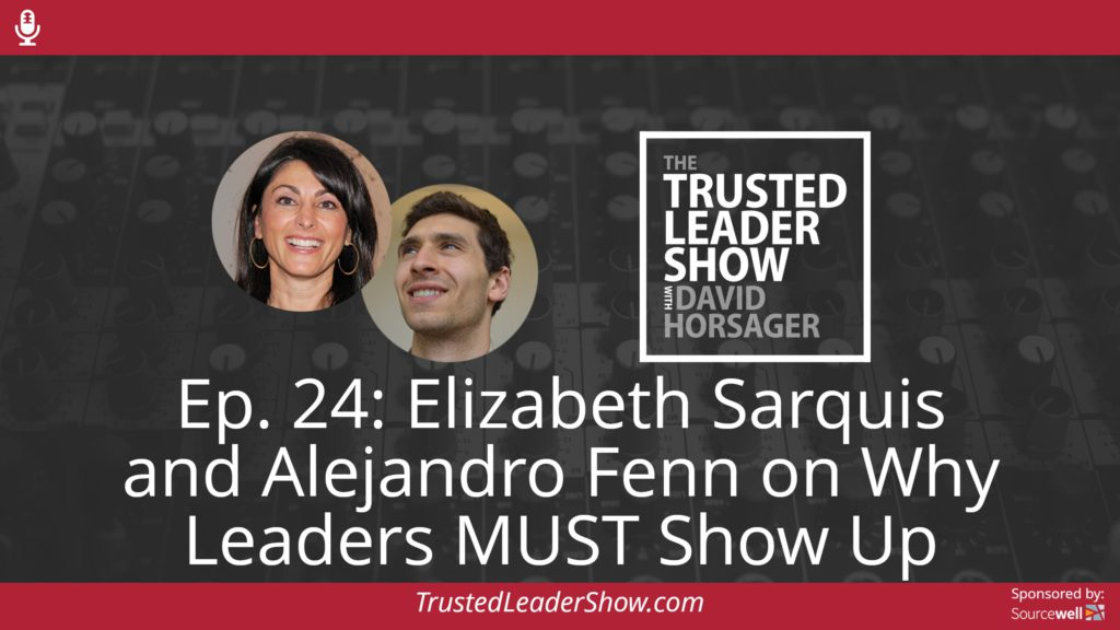 Ep. 24: Elizabeth Sarquis and Alejandro Fenn on Why Leaders MUST Show Up