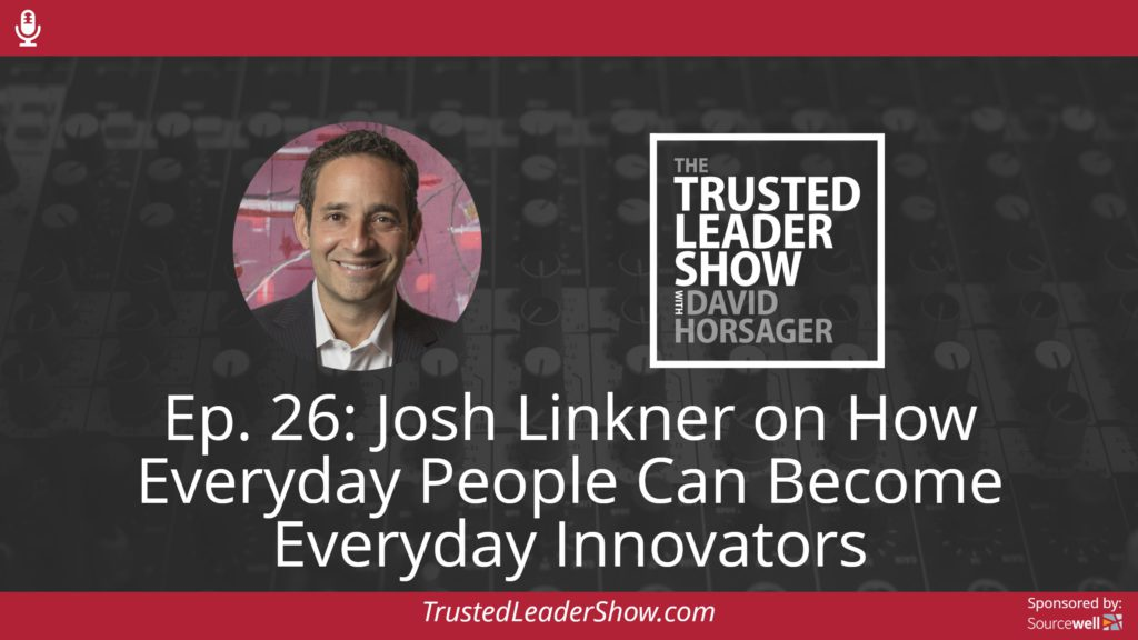 Ep. 26: Josh Linkner on How Everyday People Can Become Everyday Innovators