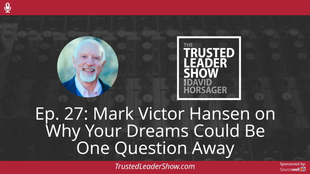 Ep. 27: Mark Victor Hansen on Why Your Dreams Could Be One Question Away